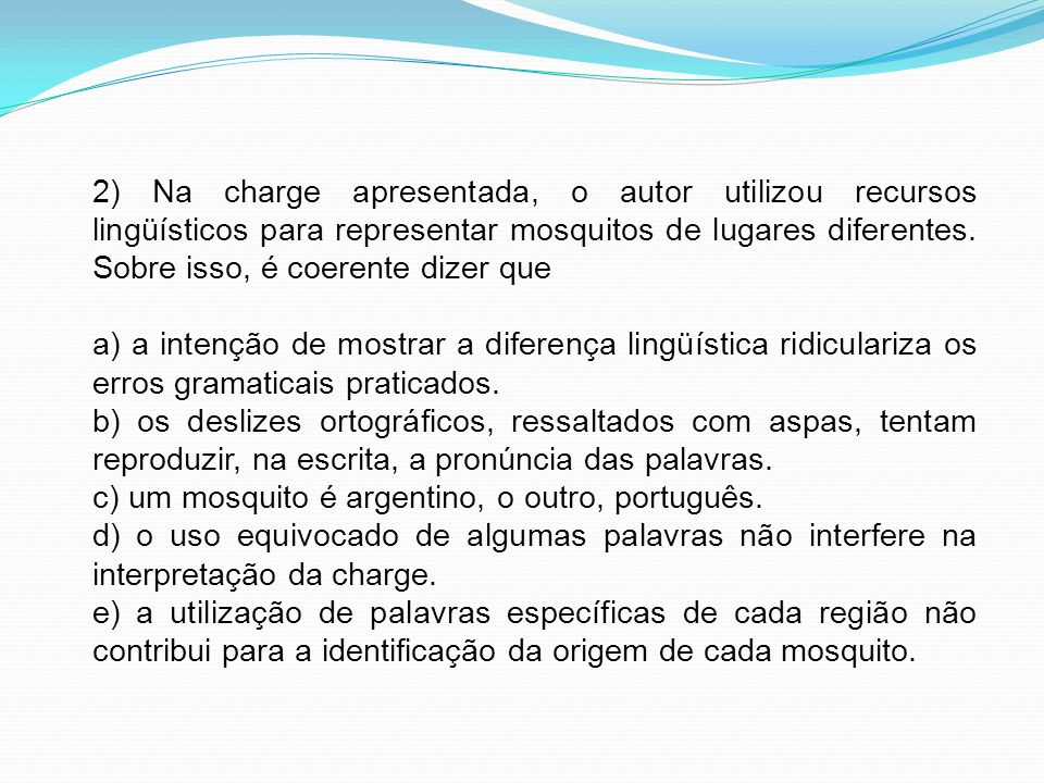 2) Na charge apresentada, o autor utilizou recursos lingüísticos para representar mosquitos de lugares diferentes. Sobre isso, é coerente dizer que a)