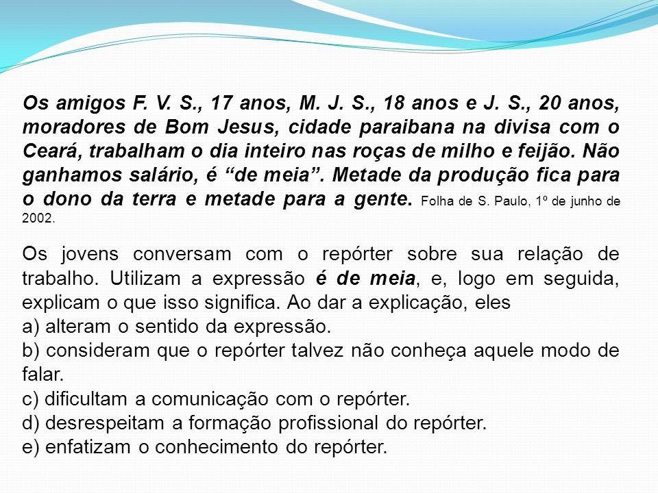 Os amigos F. V. S., 17 anos, M. J. S., 18 anos e J. S., 20 anos, moradores de Bom Jesus, cidade paraibana na divisa com o Ceará, trabalham o dia intei