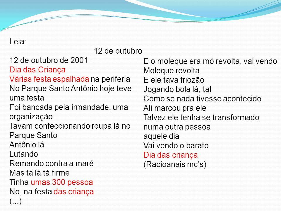 Leia: 12 de outubro 12 de outubro de 2001 Dia das Criança Várias festa espalhada na periferia No Parque Santo Antônio hoje teve uma festa Foi bancada