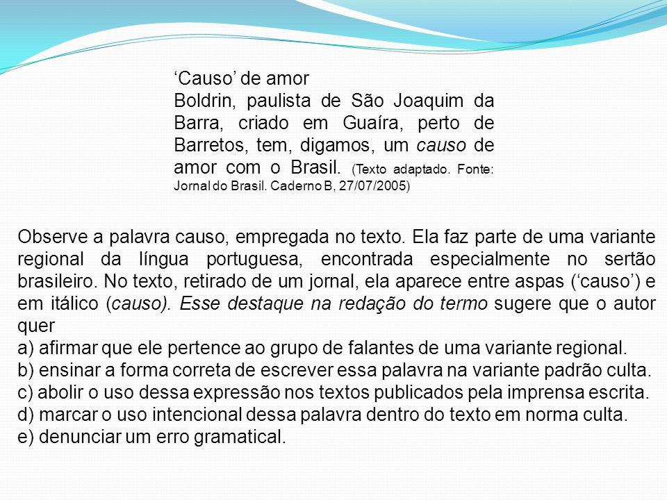 Causo de amor Boldrin, paulista de São Joaquim da Barra, criado em Guaíra, perto de Barretos, tem, digamos, um causo de amor com o Brasil. (Texto adap