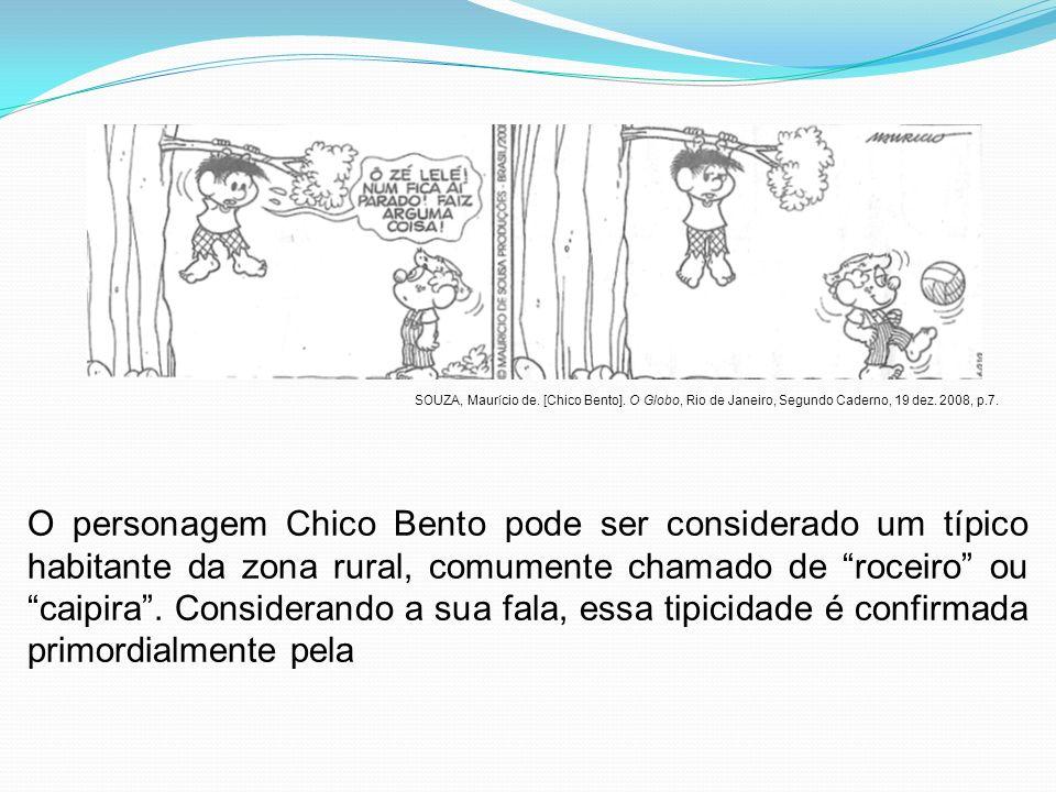 SOUZA, Maur í cio de. [Chico Bento]. O Globo, Rio de Janeiro, Segundo Caderno, 19 dez. 2008, p.7. O personagem Chico Bento pode ser considerado um típ