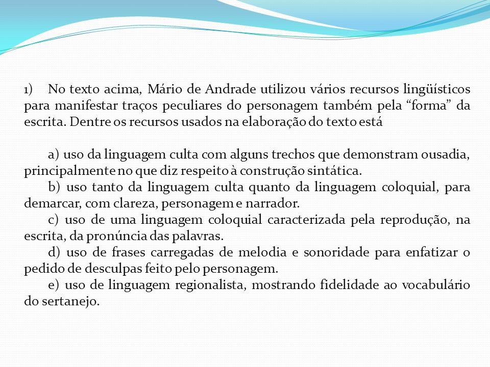 1)No texto acima, Mário de Andrade utilizou vários recursos lingüísticos para manifestar traços peculiares do personagem também pela forma da escrita.