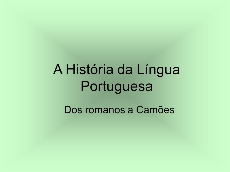 A História da Língua Portuguesa Dos romanos a Camões