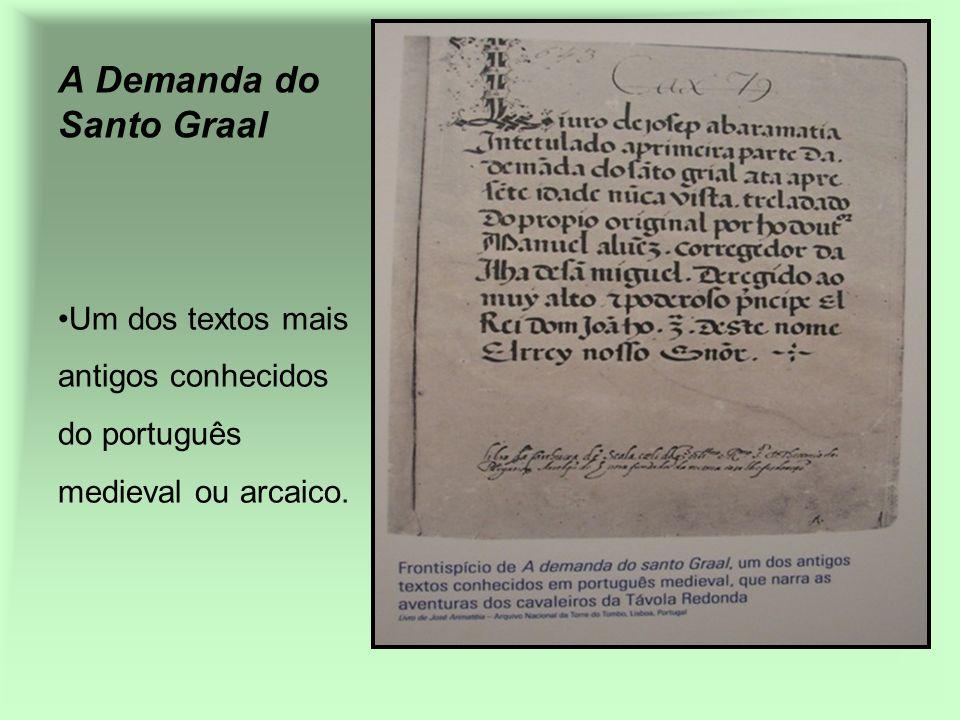 A Demanda do Santo Graal Um dos textos mais antigos conhecidos do português medieval ou arcaico.