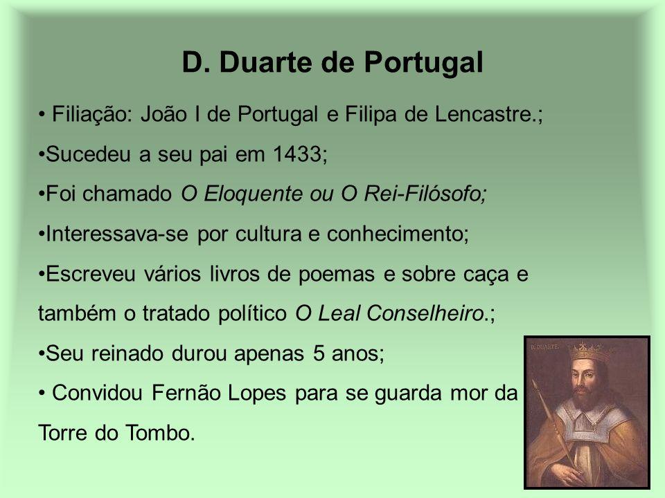 D. Duarte de Portugal Filiação: João I de Portugal e Filipa de Lencastre.; Sucedeu a seu pai em 1433; Foi chamado O Eloquente ou O Rei-Filósofo; Inter