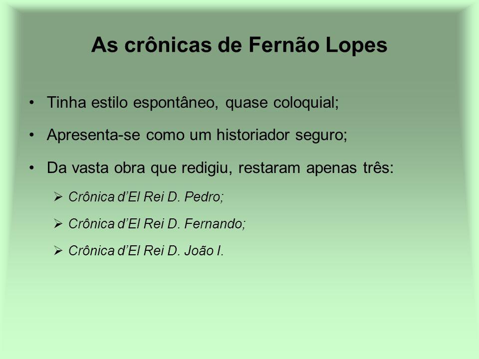 As crônicas de Fernão Lopes Tinha estilo espontâneo, quase coloquial; Apresenta-se como um historiador seguro; Da vasta obra que redigiu, restaram ape