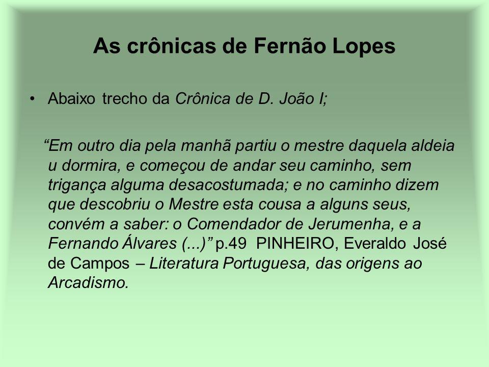 As crônicas de Fernão Lopes Abaixo trecho da Crônica de D. João I; Em outro dia pela manhã partiu o mestre daquela aldeia u dormira, e começou de anda