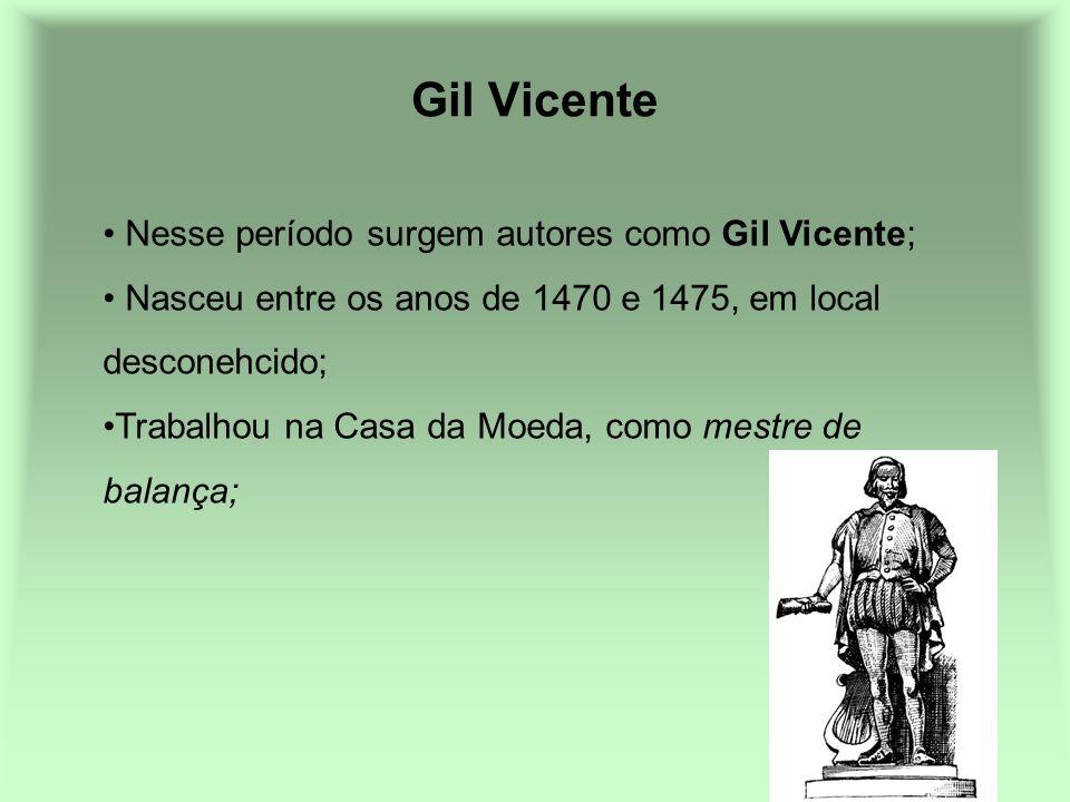 Gil Vicente Nesse período surgem autores como Gil Vicente; Nasceu entre os anos de 1470 e 1475, em local desconehcido; Trabalhou na Casa da Moeda, com