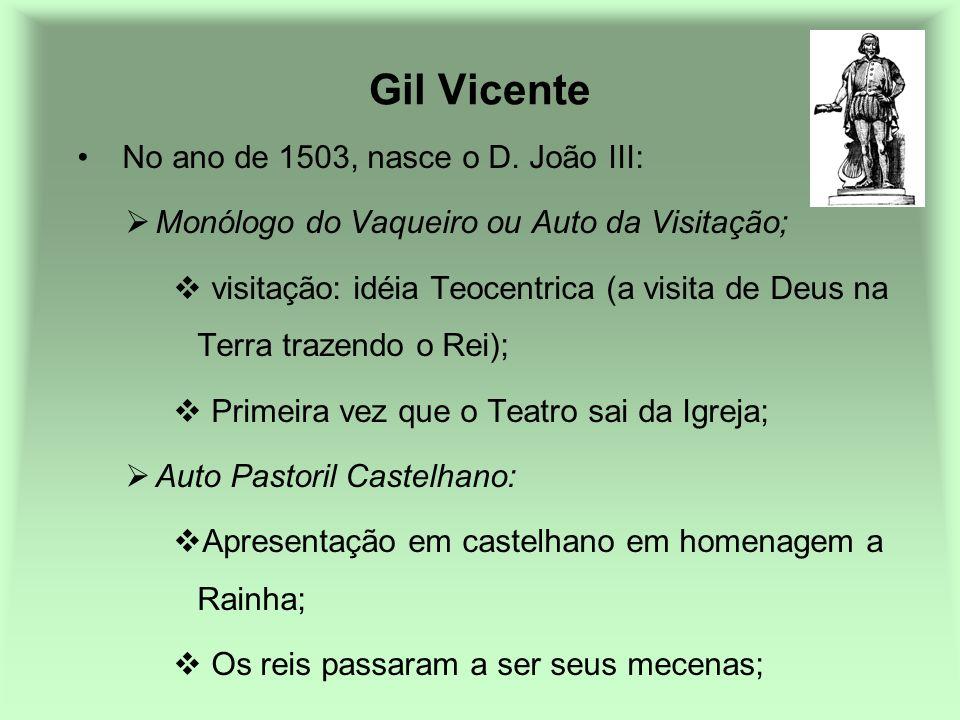 Gil Vicente No ano de 1503, nasce o D. João III: Monólogo do Vaqueiro ou Auto da Visitação; visitação: idéia Teocentrica (a visita de Deus na Terra tr