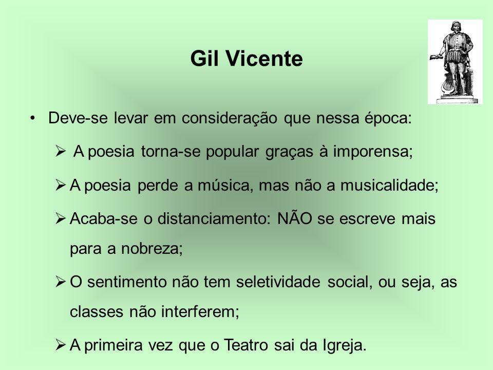 Gil Vicente Deve-se levar em consideração que nessa época: A poesia torna-se popular graças à imporensa; A poesia perde a música, mas não a musicalida