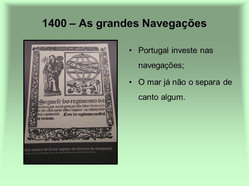 1400 – As grandes Navegações Portugal investe nas navegações; O mar já não o separa de canto algum.