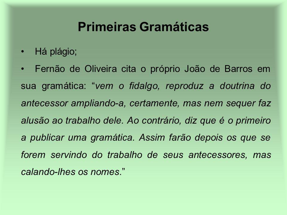 Primeiras Gramáticas Há plágio; Fernão de Oliveira cita o próprio João de Barros em sua gramática: vem o fidalgo, reproduz a doutrina do antecessor am