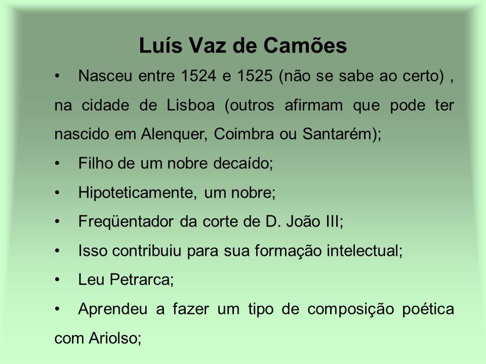 Luís Vaz de Camões Nasceu entre 1524 e 1525 (não se sabe ao certo), na cidade de Lisboa (outros afirmam que pode ter nascido em Alenquer, Coimbra ou S