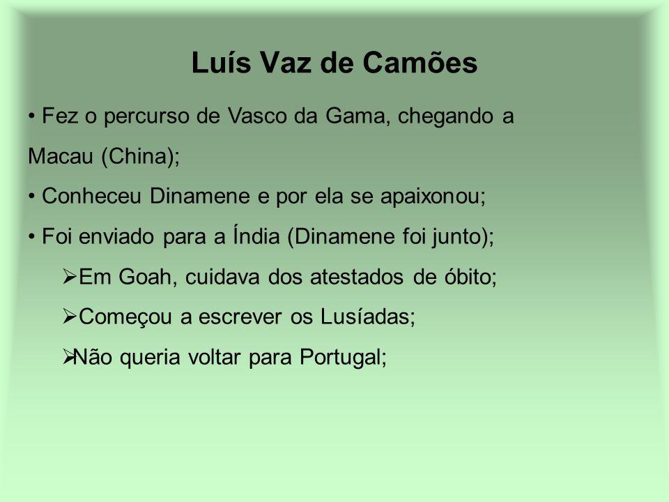 Luís Vaz de Camões Fez o percurso de Vasco da Gama, chegando a Macau (China); Conheceu Dinamene e por ela se apaixonou; Foi enviado para a Índia (Dina