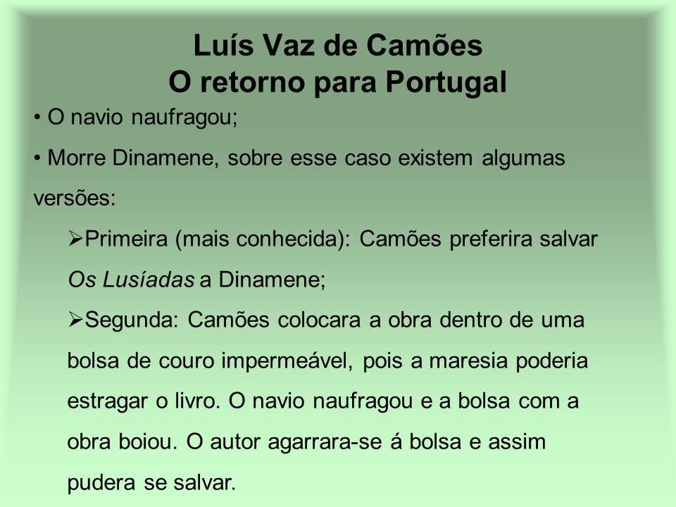 Luís Vaz de Camões O retorno para Portugal O navio naufragou; Morre Dinamene, sobre esse caso existem algumas versões: Primeira (mais conhecida): Camõ