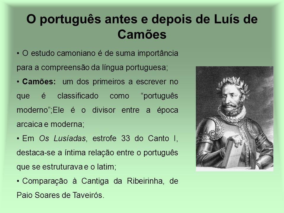 O português antes e depois de Luís de Camões O estudo camoniano é de suma importância para a compreensão da língua portuguesa; Camões: um dos primeiro