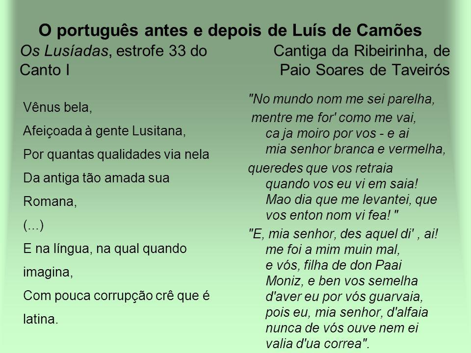 O português antes e depois de Luís de Camões Os Lusíadas, estrofe 33 do Canto I Cantiga da Ribeirinha, de Paio Soares de Taveirós