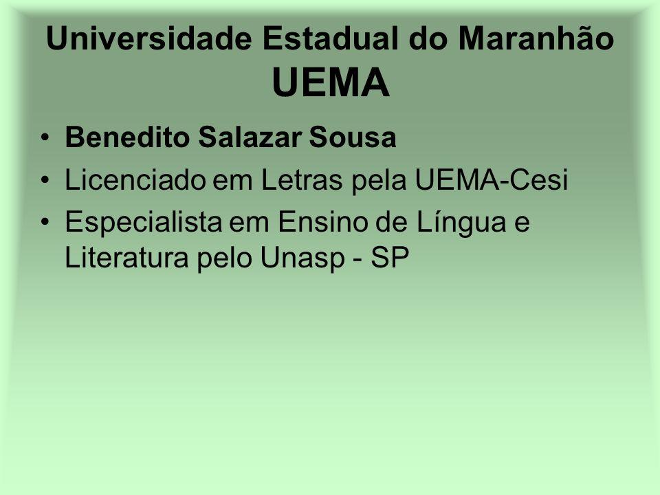 Universidade Estadual do Maranhão UEMA Benedito Salazar Sousa Licenciado em Letras pela UEMA-Cesi Especialista em Ensino de Língua e Literatura pelo U