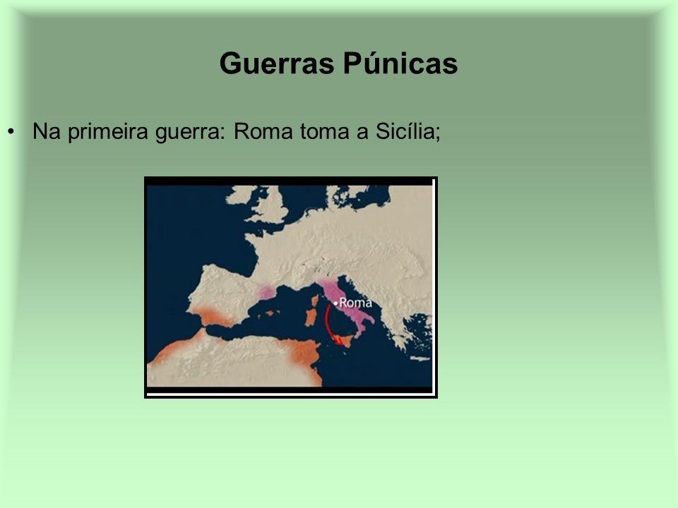 Guerras Púnicas Na primeira guerra: Roma toma a Sicília;