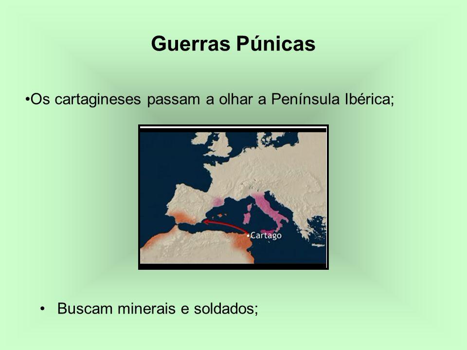 Os cartagineses passam a olhar a Península Ibérica; Buscam minerais e soldados; Guerras Púnicas