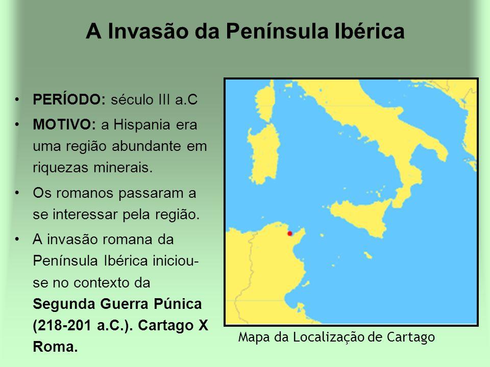 A Invasão da Península Ibérica PERÍODO: século III a.C MOTIVO: a Hispania era uma região abundante em riquezas minerais. Os romanos passaram a se inte