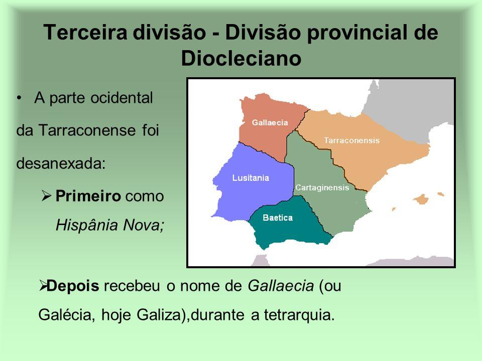 A parte ocidental da Tarraconense foi desanexada: Primeiro como Hispânia Nova; Terceira divisão - Divisão provincial de Diocleciano Depois recebeu o n