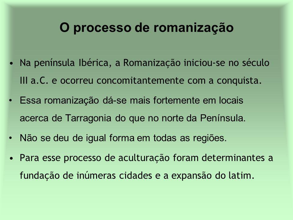 O processo de romanização Na península Ibérica, a Romanização iniciou-se no século III a.C. e ocorreu concomitantemente com a conquista. Essa romaniza