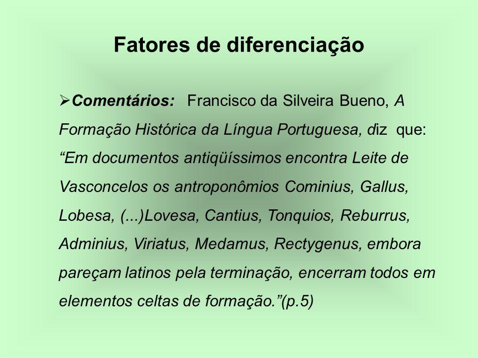 Comentários: Francisco da Silveira Bueno, A Formação Histórica da Língua Portuguesa, diz que: Em documentos antiqüíssimos encontra Leite de Vasconcelo