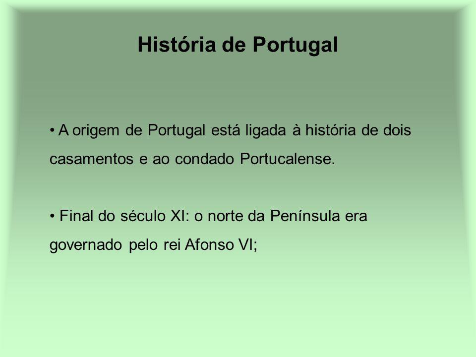 História de Portugal A origem de Portugal está ligada à história de dois casamentos e ao condado Portucalense. Final do século XI: o norte da Penínsul