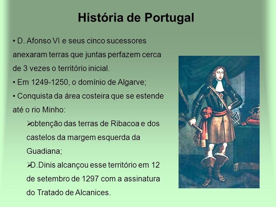 História de Portugal D. Afonso VI e seus cinco sucessores anexaram terras que juntas perfazem cerca de 3 vezes o território inicial. Em 1249-1250, o d