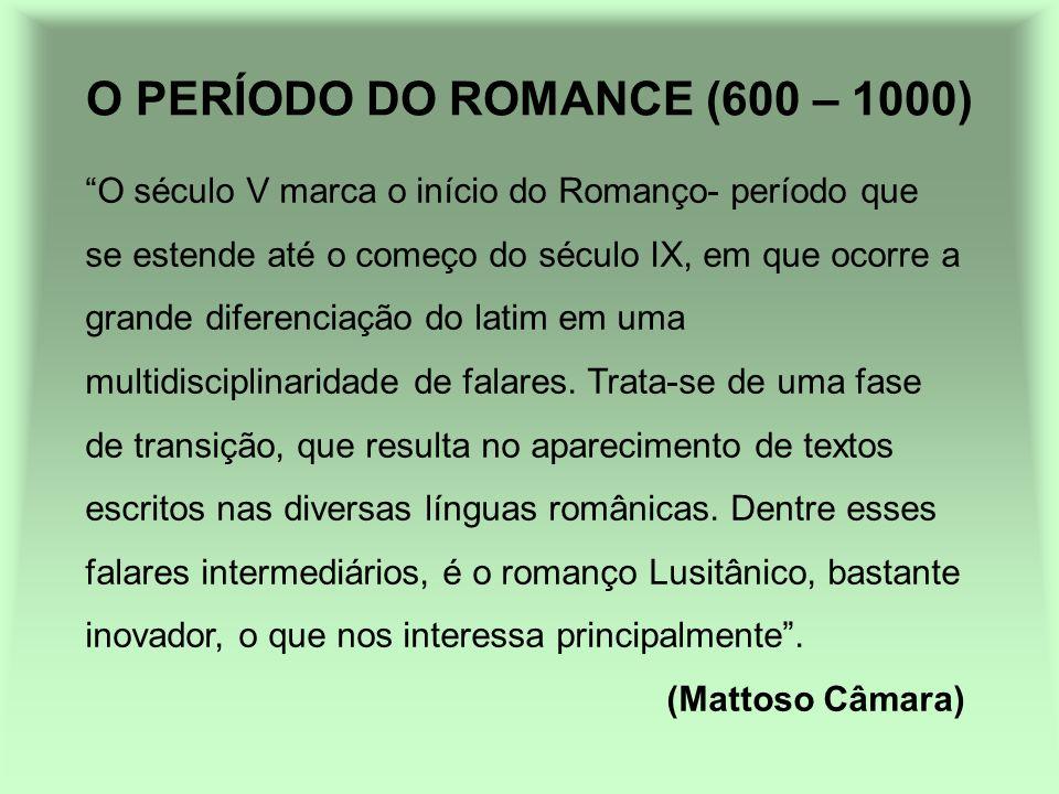 O PERÍODO DO ROMANCE (600 – 1000) O século V marca o início do Romanço- período que se estende até o começo do século IX, em que ocorre a grande difer