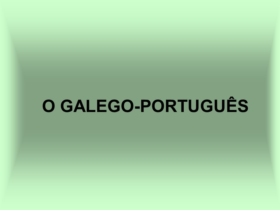 O GALEGO-PORTUGUÊS