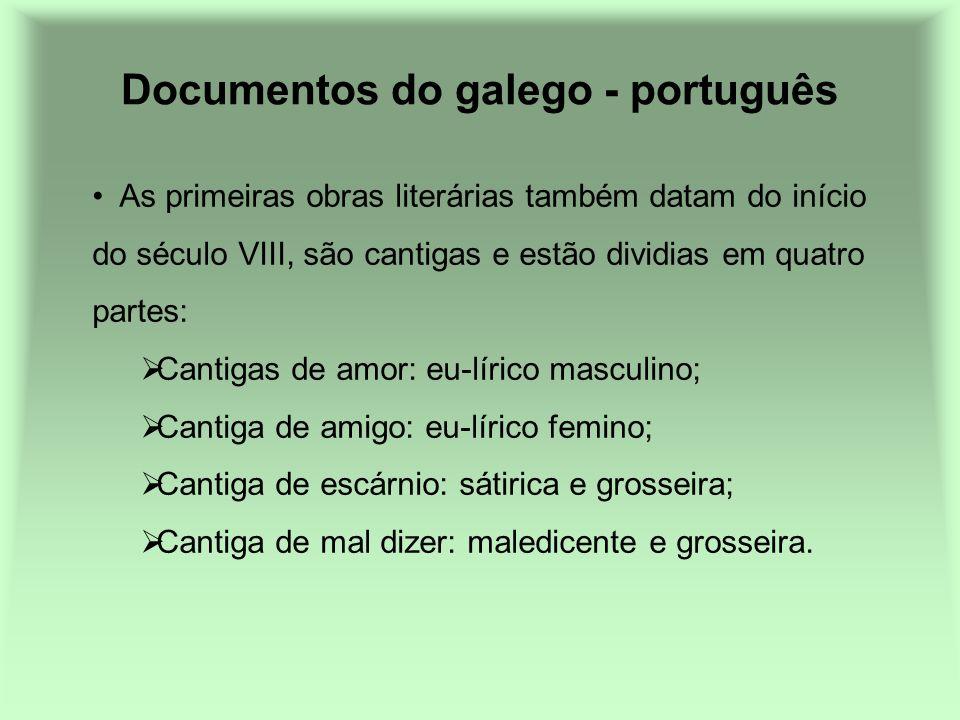 Documentos do galego - português As primeiras obras literárias também datam do início do século VIII, são cantigas e estão dividias em quatro partes: