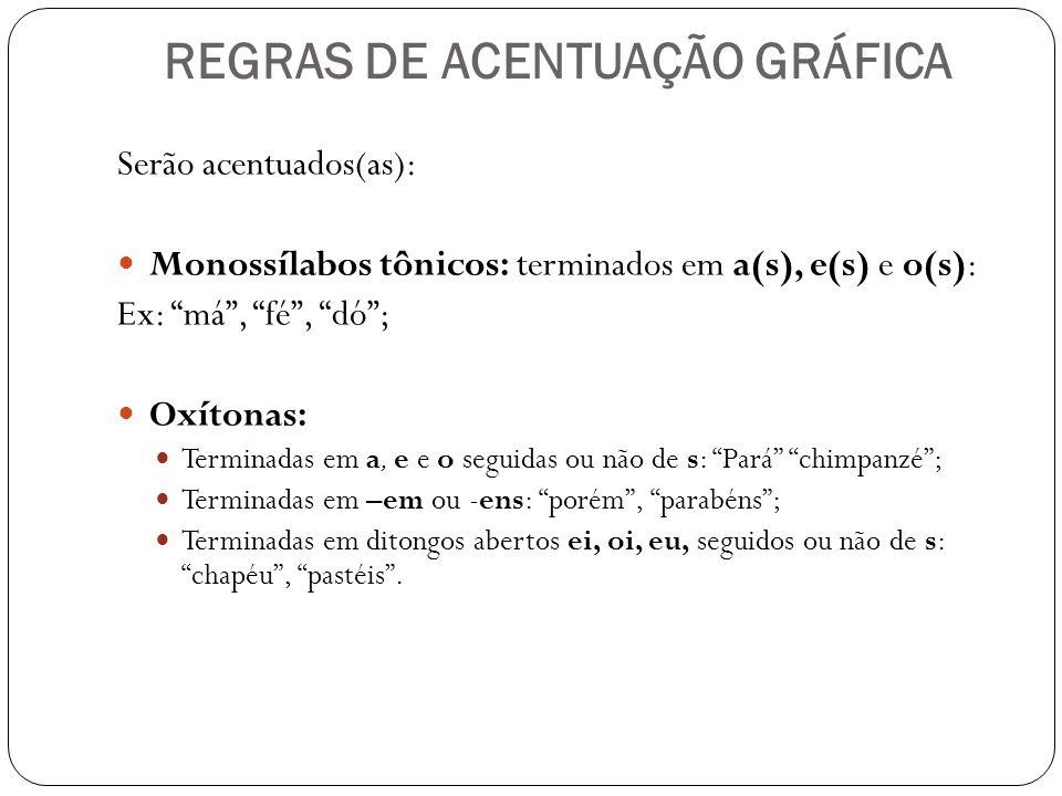 REGRAS DE ACENTUAÇÃO GRÁFICA Serão acentuados(as): Monossílabos tônicos: terminados em a(s), e(s) e o(s): Ex: má, fé, dó; Oxítonas: Terminadas em a, e