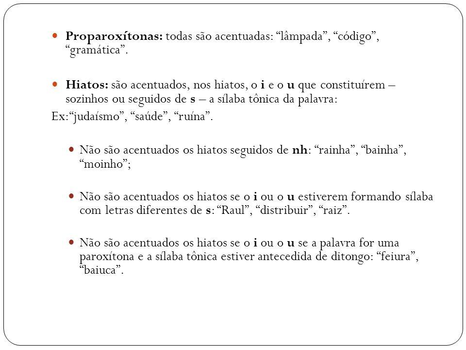 Proparoxítonas: todas são acentuadas: lâmpada, código, gramática. Hiatos: são acentuados, nos hiatos, o i e o u que constituírem – sozinhos ou seguido