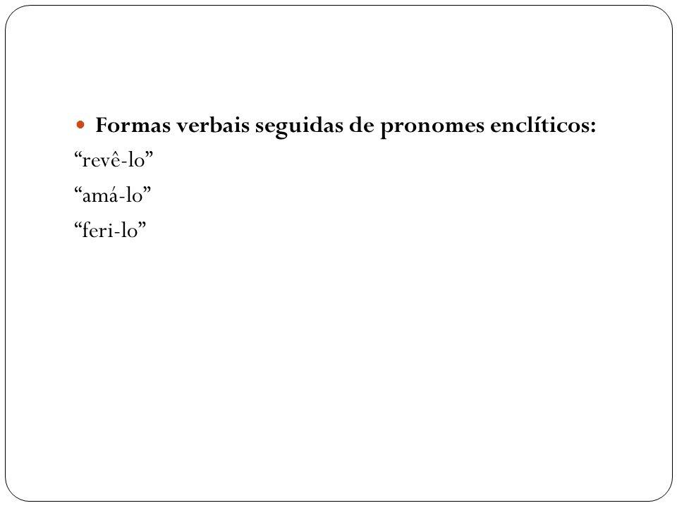Formas verbais seguidas de pronomes enclíticos: revê-lo amá-lo feri-lo