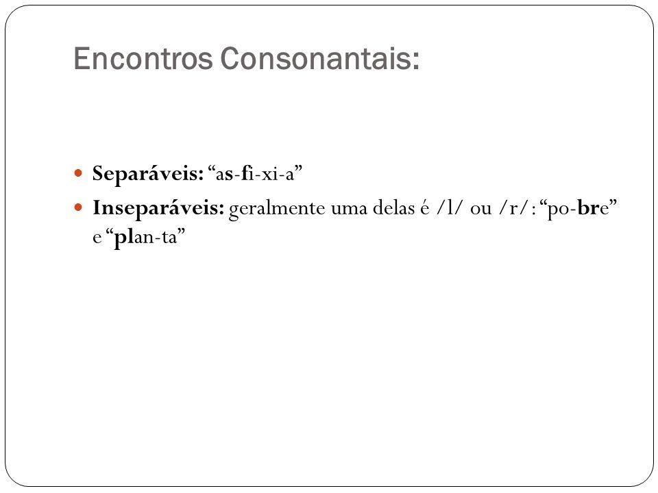Encontros Consonantais: Separáveis: as-fi-xi-a Inseparáveis: geralmente uma delas é /l/ ou /r/: po-bre e plan-ta