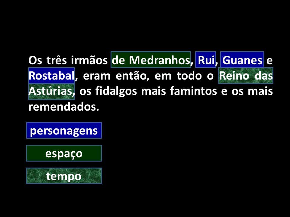 personagens espaço tempo Os três irmãos de Medranhos, Rui, Guanes e Rostabal, eram então, em todo o Reino das Astúrias, os fidalgos mais famintos e os