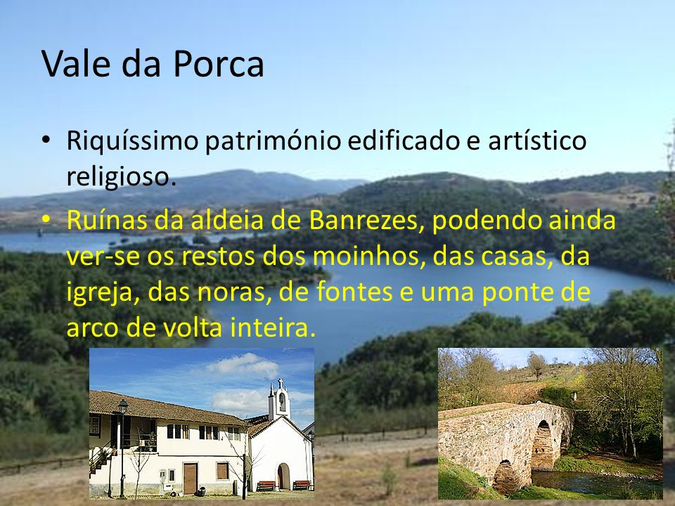 Vale da Porca Riquíssimo património edificado e artístico religioso.