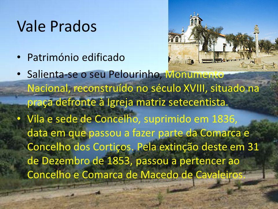 Vale Prados Património edificado Salienta-se o seu Pelourinho, Monumento Nacional, reconstruído no século XVIII, situado na praça defronte à Igreja ma