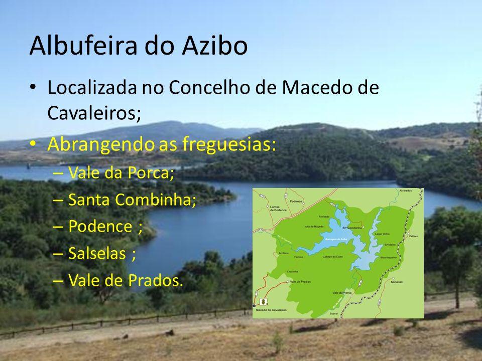 Albufeira do Azibo Localizada no Concelho de Macedo de Cavaleiros; Abrangendo as freguesias: – Vale da Porca; – Santa Combinha; – Podence ; – Salselas