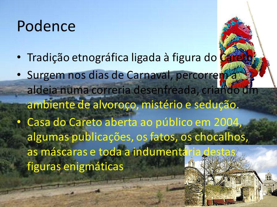 Podence Tradição etnográfica ligada à figura do Careto; Surgem nos dias de Carnaval, percorrem a aldeia numa correria desenfreada, criando um ambiente