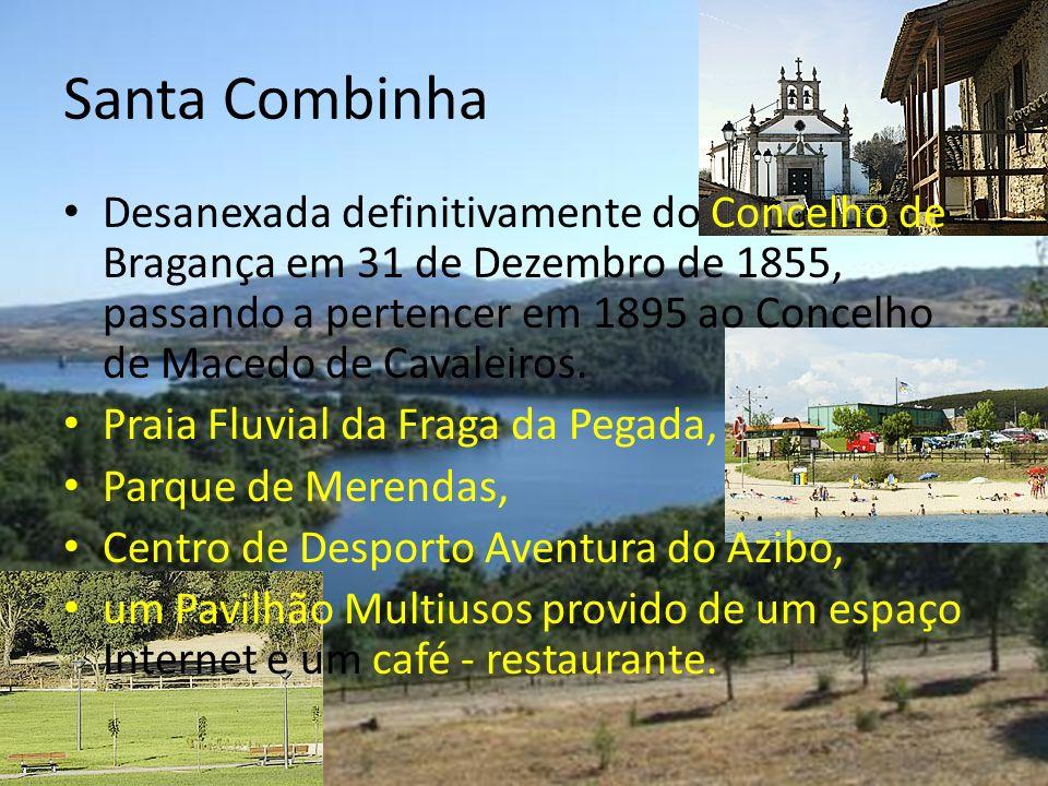 Santa Combinha Desanexada definitivamente do Concelho de Bragança em 31 de Dezembro de 1855, passando a pertencer em 1895 ao Concelho de Macedo de Cav