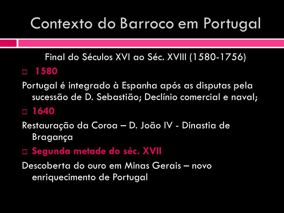 Contexto do Barroco em Portugal Final do Séculos XVI ao Séc. XVIII (1580-1756) 1580 Portugal é integrado à Espanha após as disputas pela sucessão de D