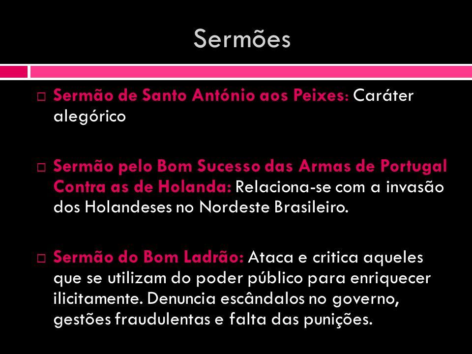 Sermões Sermão de Santo António aos Peixes: Caráter alegórico Sermão pelo Bom Sucesso das Armas de Portugal Contra as de Holanda: Relaciona-se com a i