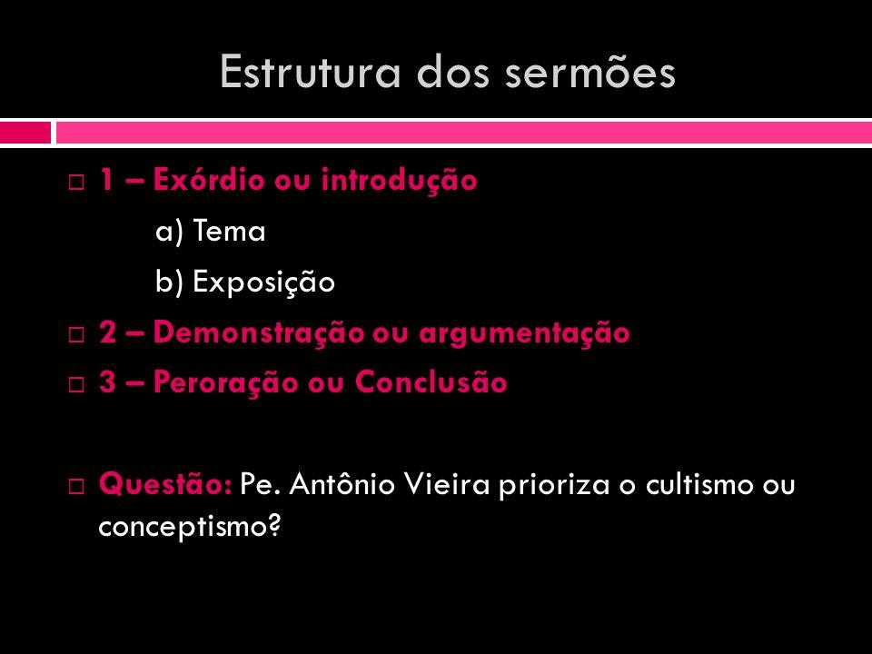 Estrutura dos sermões 1 – Exórdio ou introdução a) Tema b) Exposição 2 – Demonstração ou argumentação 3 – Peroração ou Conclusão Questão: Pe. Antônio
