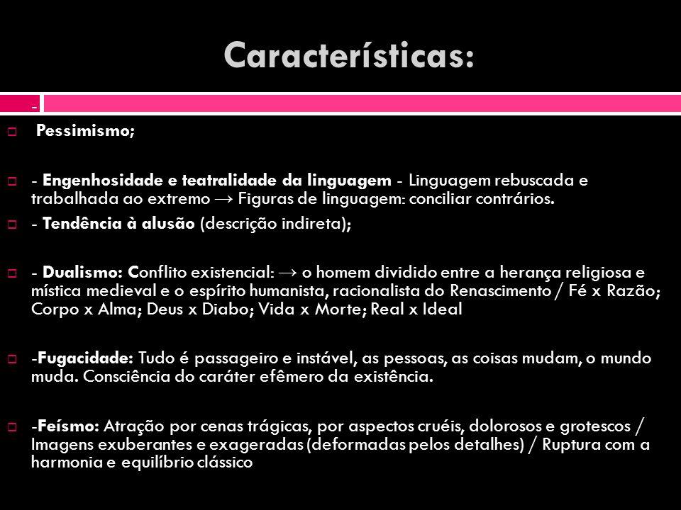Características: - Pessimismo; - Engenhosidade e teatralidade da linguagem - Linguagem rebuscada e trabalhada ao extremo Figuras de linguagem: concili
