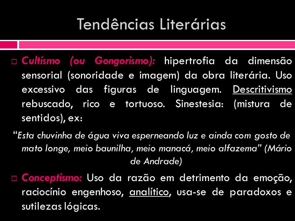 Tendências Literárias Cultismo (ou Gongorismo): hipertrofia da dimensão sensorial (sonoridade e imagem) da obra literária. Uso excessivo das figuras d