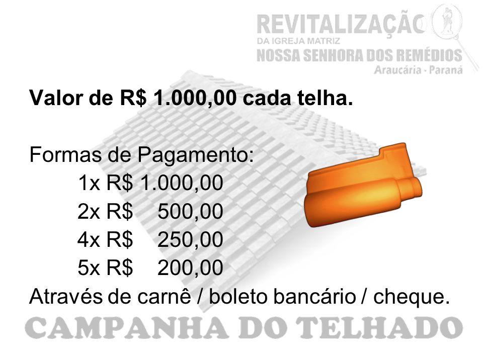 Valor de R$ 1.000,00 cada telha. Formas de Pagamento: 1x R$ 1.000,00 2x R$ 500,00 4x R$ 250,00 5x R$ 200,00 Através de carnê / boleto bancário / chequ