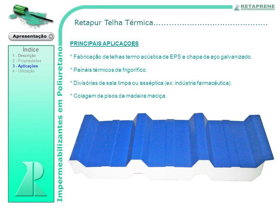 Retapur Telha Térmica............................................. PRINCIPAIS APLICAÇOES * Fabricação de telhas termo acústica de EPS e chapa de aço g